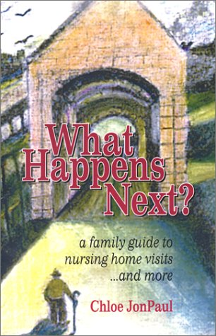 9781932433005: What Happens Next? A Family Guide to Nursing Home Visits... and More