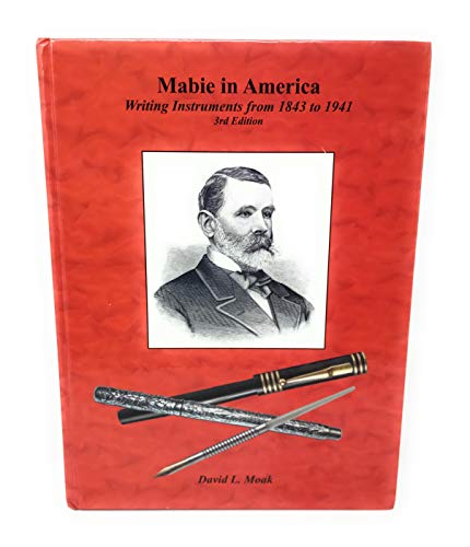 Mabie in America: Writing Instruments from 1843-1941: Moak, David L.