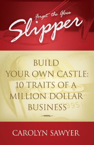 9781932433968: Forget the Glass Slipper- Build Your Own Castle: 10 Traits of a Million Dollar Business