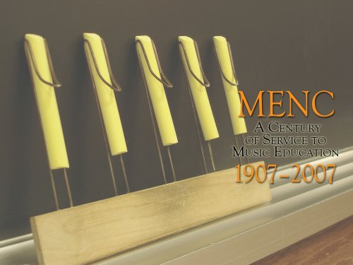 9781932439588: MENC (Music Educators National Conference): A Century of Service to Music Education 1907-2007