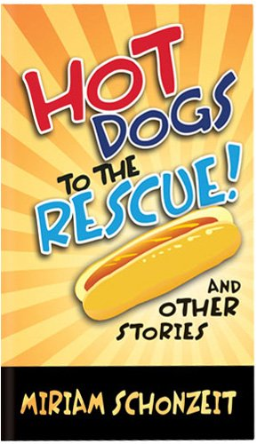 Hot Dogs to the Rescue and other stories: Miriam Schonzeit