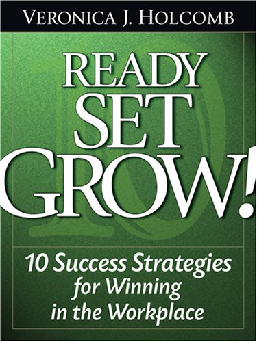 9781932450774: Ready Set Grow: 10 Success Strategies for Winning in the Workplace