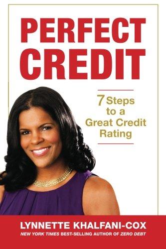 Perfect Credit: 7 Steps to a Great Credit Rating: Lynnette Khalfani-Cox