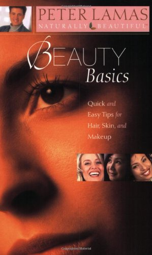 9781932458077: Beauty Basics: Quick And Easy Tips For Hair, Skin, And Makeup