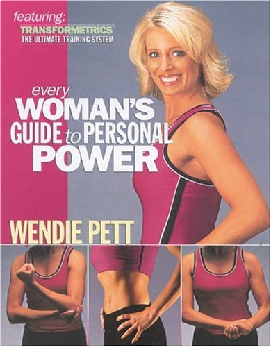 Every Woman's Guide to Personal Power: Featuring TRANSFORMETRICS(tm), The Ultimate Training ...