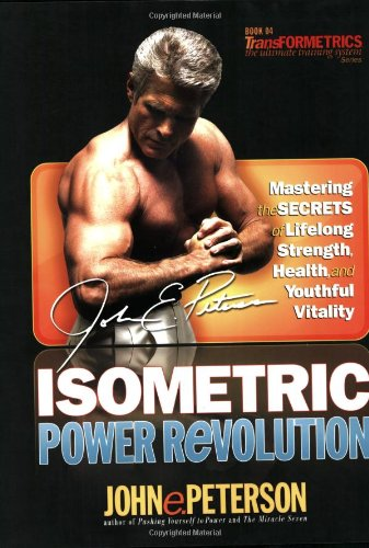 Isometric Power Revolution: Mastering the Secrets of Lifelong Strength, Health, and Youthful ...