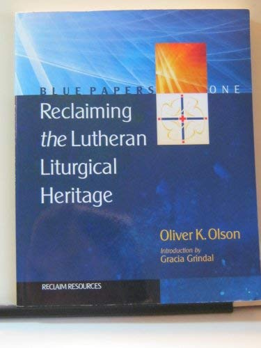 9781932458558: Reclaiming the Lutheran Liturgical Heritage (Blue Papers, Volume 1)