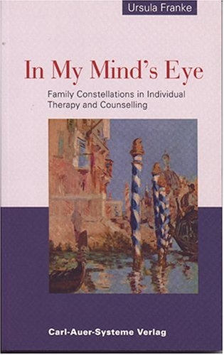 9781932462036: In My Mind's Eye: Family Constellations in Individual Therapy and Counselling