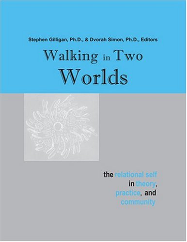 Walking in Two Worlds: The Relational Self in Theory, Practice, and Community: Gilligan, Stephen, ...