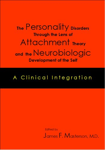 9781932462340: The Personality Disorders Through the Lens of Attachment Theory and the Neurobiologic Development of the Self: A Clinical Integration