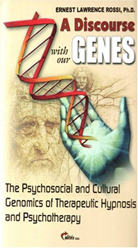 A Discourse with Our Genes: The Psychosocial and Cultural Genomics of Therapeutic Hypnosis and ...