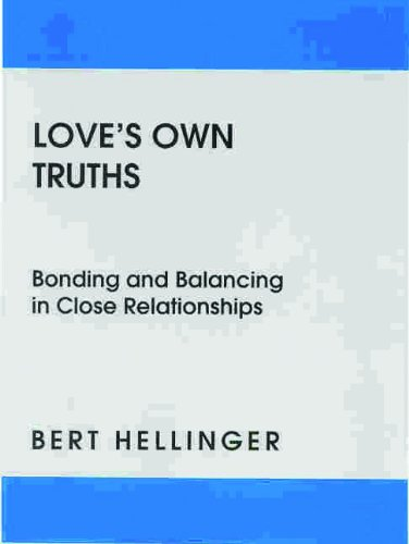 Love's Own Truths: Bonding and Balancing in Close Relationships: Bert Hellinger