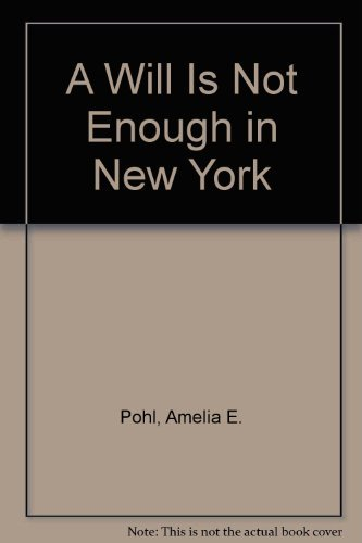 A Will Is Not Enough in New York: Pohl, Amelia E.