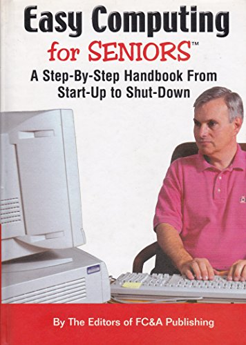Easy Computing for Seniors: A Step-By-Step Handbook: Editors of FC&A