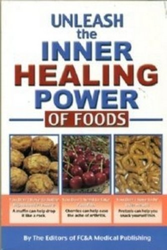 Unleash the Inner Healing Power of Foods: The Editors of