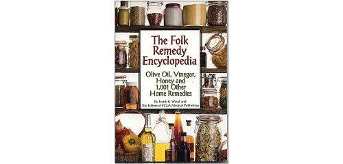 Folk Remedy Encyclopedia - Olive Oil, Vinegar,: Editors of FC&A