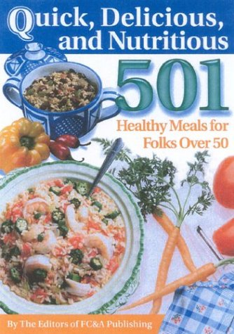 Quick, Delicious & Nutritious: 501 Healthy Meals for Folks Over 50 (1932470360) by Wood, Gayle K.