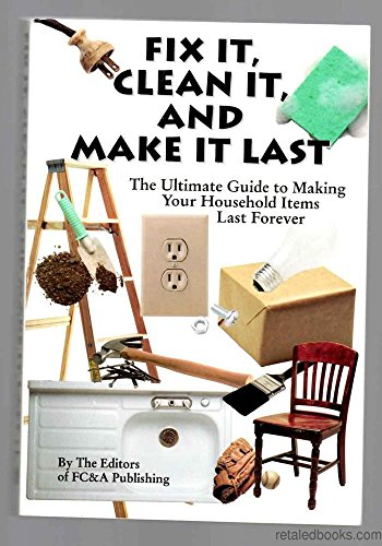 9781932470390: Fix It, Clean It, and Make It Last: The Ultimate Guide to Making Your Household Items Last Forever