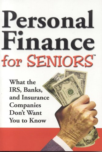 9781932470413: Personal Finance for Seniors : What the IRS, Banks, and Insurance Companies Don't Want You to Know!