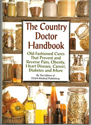 The Country Doctor Handbook: Old-fashioned Cures That Prevent Pain, Obsesity, Heart Disease, Canc...