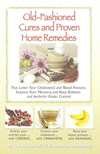 9781932470680: Old-fashioned Cures and Proven Home Remedies That Lower Your Choleterol and Blood Pressure, Improve Your Memory, and Keep Diabetes and Arthritis Under Control