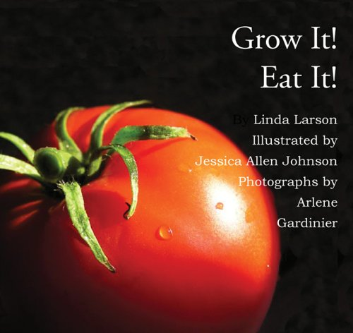 Grow It. Eat It.: Linda Larson