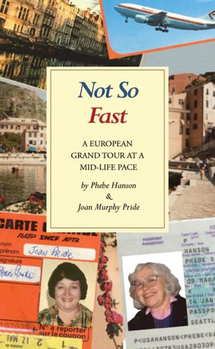 Not So Fast : A Grand Tour of Europe at a Mid-Life Pace: Hanson, Phebe Dale and Joan Murphy Pride