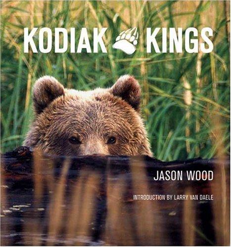 Kodiak Kings: Wood, Jason {Author} with Larry Van Daele {Introduction By}