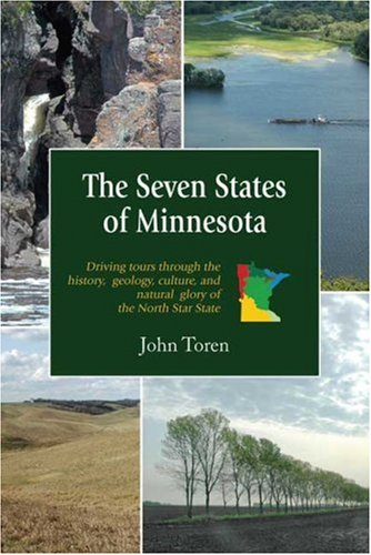 The Seven States of Minnesota: Driving Tours Through the History, Geology, Culture and Natural ...