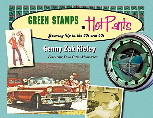 Green Stamps to Hot Pants: Growing Up in the 50s and 60s: Kieley, Genny Zak