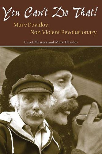 You Can't Do That: Marv Davidov, Non-violent Revolutionary: Carol Masters, Marv Davidov