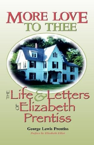More Love to Thee : The Life: George L. Prentiss