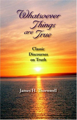 9781932474787: Whatsoever Things Are True: Classic Discourses on Truth