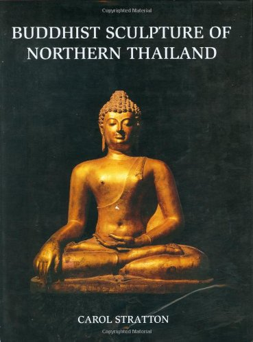 Buddhist Sculpture of Northern Thailand: Carol Stratton