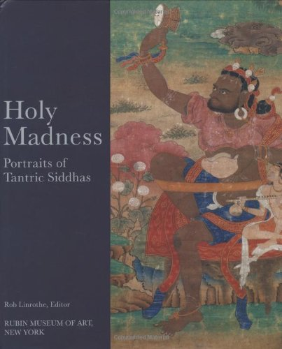 Holy Madness: Portraits of Tantric Siddhas