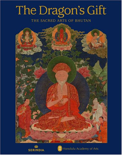 The Dragon's Gift: The Sacred Arts of Bhutan: Terese Tse Bartholomew and John Johnston (eds)
