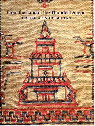 From the Land of the Thunder Dragon: Textile Arts of Bhutan: Diana K. Myers and Susan S. Bean (eds)