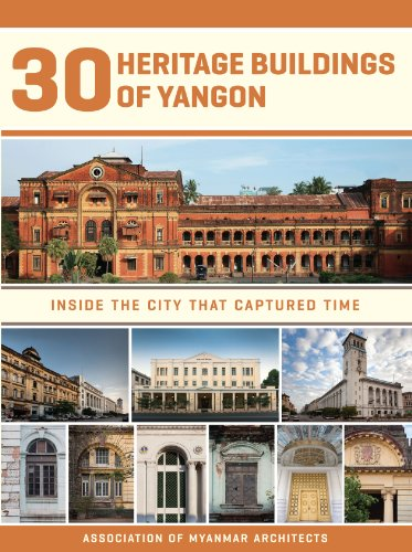 9781932476620: 30 Heritage Buildings of Yangon: Inside the City that Captured Time