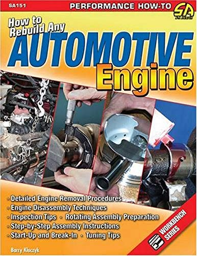 9781932494723: How to Rebuild Any Automotive Engine (Performance How-To S-A Design): Detailed Engine Removal Procedures. Engine Disassembly Techniques. Inspection ... Tuning Tips. Start-up and Break-in.