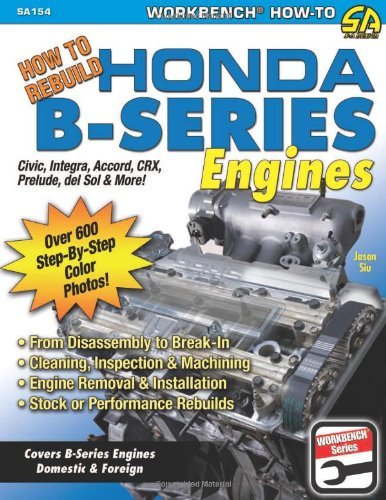 9781932494785: How to Rebuild Honda B-Series Engines: From Disassembly to Break-in. Cleaning, Inspection, Machining. Engine Removal and Installation. Stock or Performance Re-builds. (S-A Design)