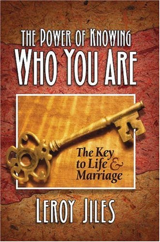 The Power of Knowing Who You Are: The Key to Life and Marriage: Jiles, Leroy