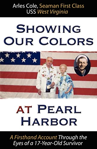 Showing Our Colors at Pearl Harbor: A Firsthand Account Through the Eyes of a 17-Year-Old Survivor:...