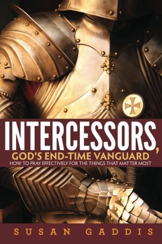 9781932505221: Intercessors, God's End-time Vanguard: How to Pray Effectively for the Things That Matter Most