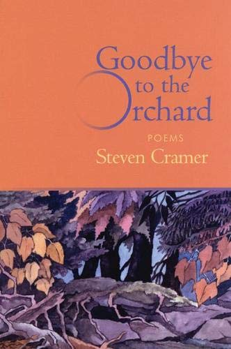 Goodbye to the Orchard: Poems: Steven Cramer