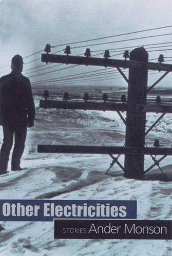 Other Electricities : Stories {of} Ander Monson: Monson, Ander