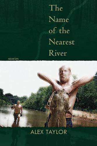 The Name of the Nearest River: Stories: Mr Alex Taylor