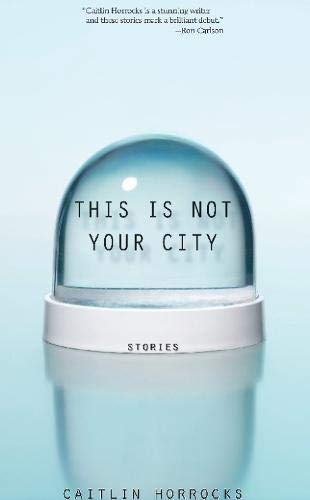 This Is Not Your City: Horrocks, Caitlin