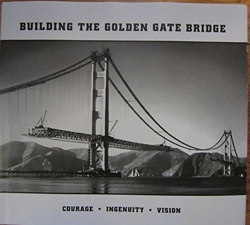 Building the Golden Gate Bridge Courage - Ingenuity - Vision: Tasaki, Susan (ed)