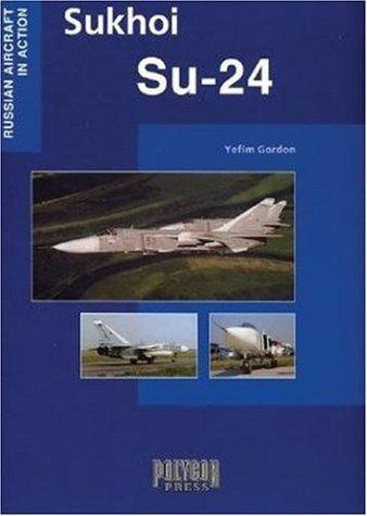 Sukhoi SU-24 (Russian Aircraft in Action): Yefim Gordon