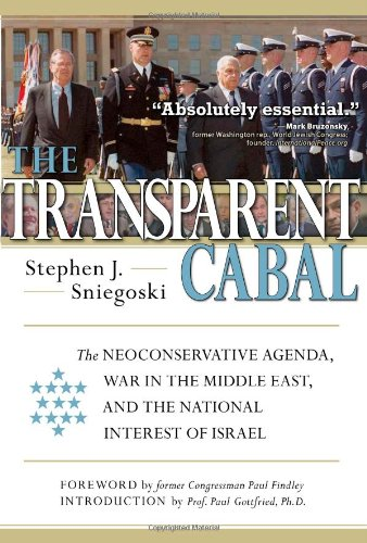 9781932528176: Transparent Cabal: The Neoconservative Agenda, War in the Middle East & the National Interest of Israel